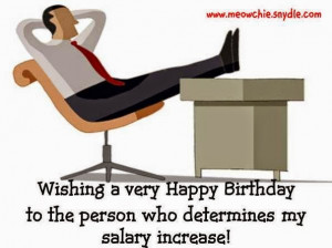 Wishing a very Happy Birthday to the person who determines my salary ...