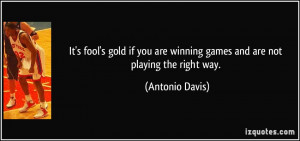 ... are winning games and are not playing the right way. - Antonio Davis