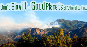 Environment Quote: Don't blow it – good planets are... Environment ...