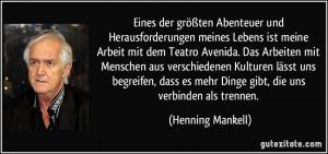 ... es mehr Dinge gibt, die uns verbinden als trennen. (Henning Mankell