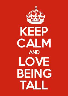 calm and love being tall more long legs quotes stuff tall girl quotes ...