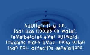This is a sin, that like ripples on water, reverberates ever outward ...