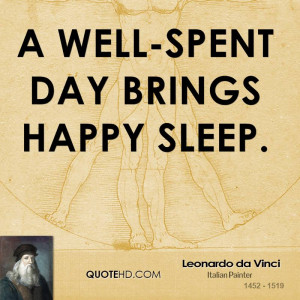 well-spent day brings happy sleep.