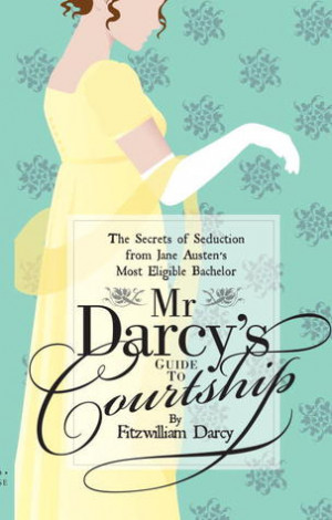 ... : The Secrets of Seduction from Jane Austen's Most Eligible Bachelor