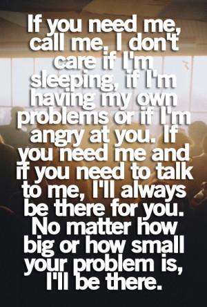 If you need me, call me. I don't care if I'm sleeping, if I'm ...