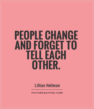 People change and forget to tell each other Picture Quote #1