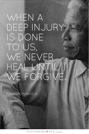 ... injury is done to us, we never heal until we forgive Picture Quote #1