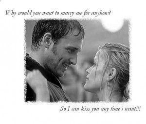 Would You Want To Marry Me? So I Can Kiss You Anytime I Want: Quote ...