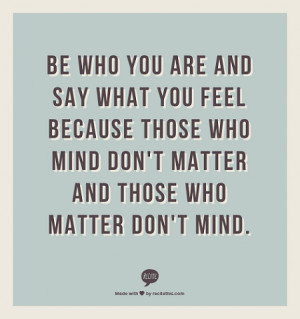 ... mind don't matter and those who matter don't mind. - be yourself quote