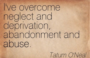 ... Neglect And Deprivation, Abandonment And Abuse. - Tatum O'Neal