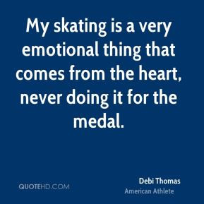Debi Thomas - My skating is a very emotional thing that comes from the ...