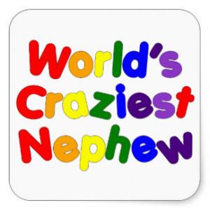 Funny Humorous Nephews : World's Craziest Nephew Square Sticker
