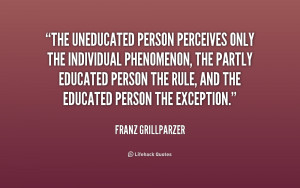 The uneducated person perceives only the individual phenomenon, the ...