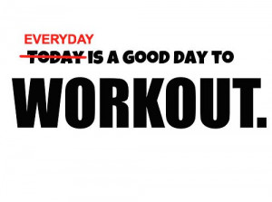 Fitness Quotes Of The Day Is a good day to workout