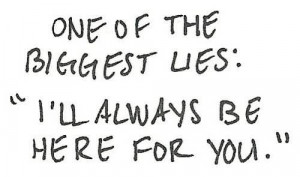 One Of The Biggest Lies, I'll Always Be Here For You.