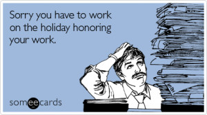 Funny Admin Pros Day Ecard: Sorry you have to work on the holiday ...