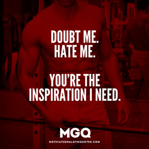 Doubt me, hate me…