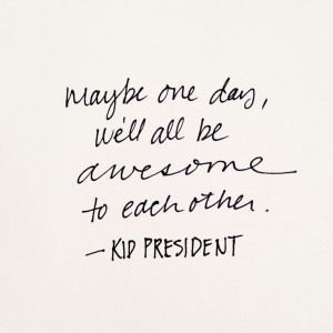 Love this quote from Kid President.