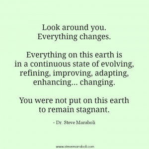 Look around you. Everything changes. Everything on this earth is in a ...