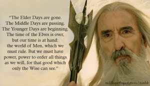 to Gandalf (quoted by Gandalf). The Fellowship of the Ring, Book ...