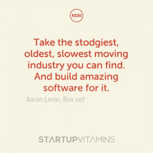 ... you can find. And build amazing software for it. -Aaron Levie, Box.net