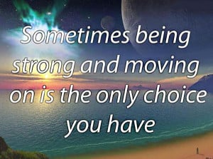 being-strong-moving-on-life-quotes-sayings-pictures.jpg