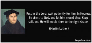 Rest in the Lord; wait patiently for him. In Hebrew, Be silent to God ...