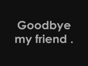 goodbye my dear friend