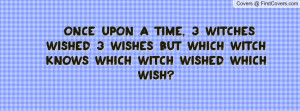 ... witches wished 3 wishes but which witch knows which witch wished which