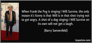 angry a shot of a dog singing i will survive on its own will not get a ...