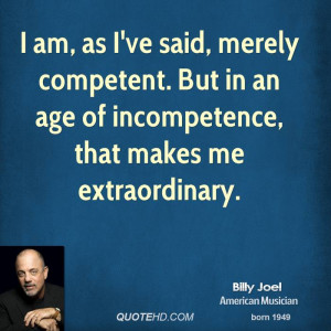 am, as I've said, merely competent. But in an age of incompetence ...