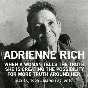 ... creating the possibility for more truth around her. -- Adrienne Rich