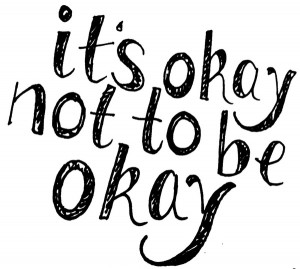 okay not to be okay . Because in the end, everything WILL be okay ...