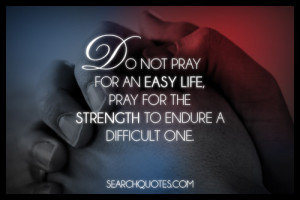 Pray For Strength To Endure Life's Challenges