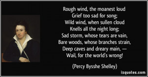 ... dreary main, — Wail, for the world's wrong! - Percy Bysshe Shelley