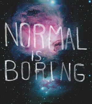 boring normal galaxy, cute, love, normal is just, pretty, quote ...