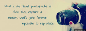 Quotes About Photography Capture Moment Click to view full size