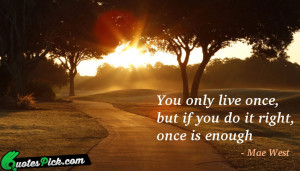 You Only Live Once But by mae-west Picture Quotes