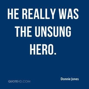 Donnie Jones - He really was the unsung hero.