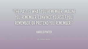 quote-Harold-Pinter-the-past-is-what-you-remember-imagine-224837.png