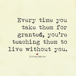 Hate Being Taken For Granted Quotes