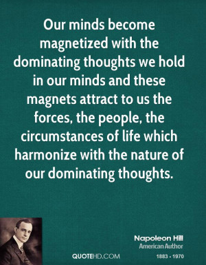 Our minds become magnetized with the dominating thoughts we hold in ...