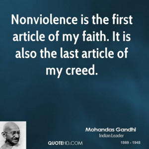 Nonviolence is the first article of my faith. It is also the last ...