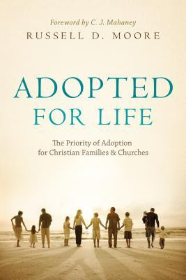Adopted for Life: The Priority of Adoption for Christian Families and ...