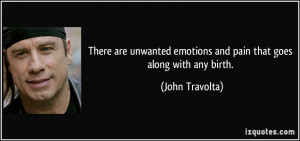 ... emotions and pain that goes along with any birth. - John Travolta