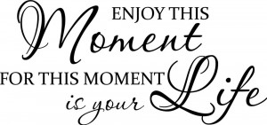 Enjoy this Moment Life Home Decor vinyl wall decal quote sticker ...
