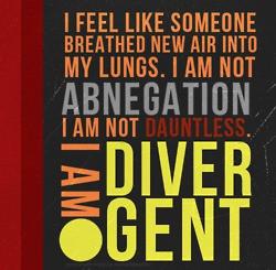 ... am not abnegation. I am not dauntless. I am Divergent.