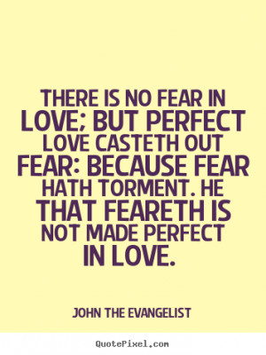 is no fear in love; but perfect love casteth out fear: because fear ...