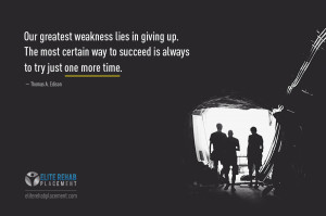 Our greatest weakness lies in giving up. The most certain way to ...