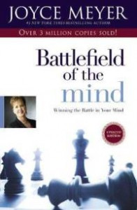 The Battlefield Of The Mind: Winning The Battle In Your Mind